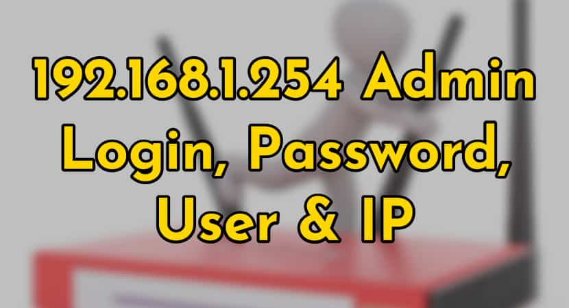 192 168 1 254 Admin Login, Username & Password - Router Login