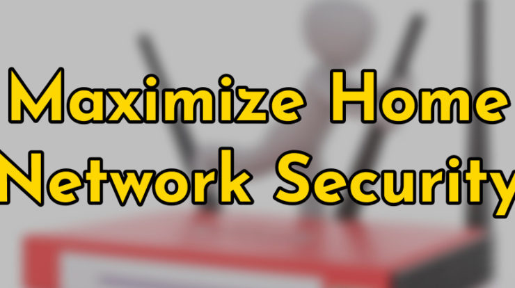 Maximize Home Network Security
