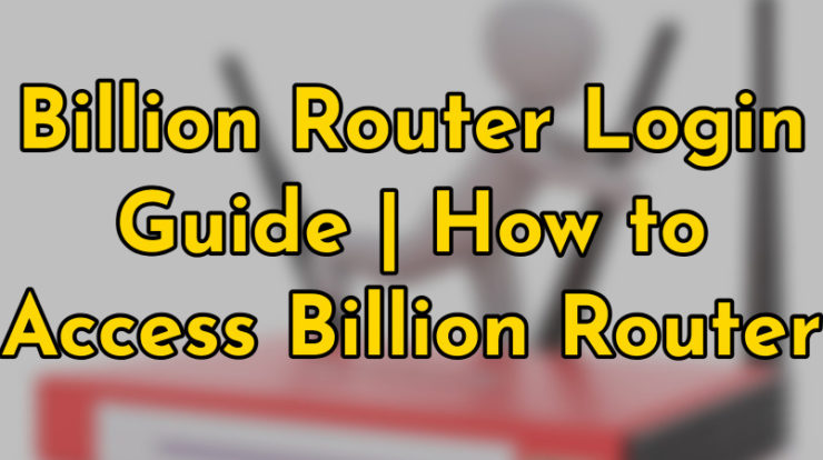 billion router login guide-how to access billion router